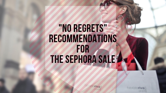 "My ""NO REGRETS"" Sephora Recommendation List"