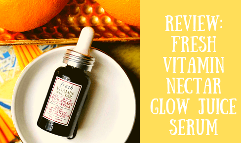 REVIEW: Fresh Beauty Vitamin Nectar Glow Juice Antioxidant Face Serum